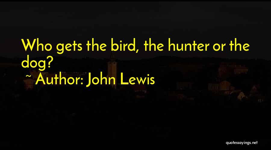 Bird Dog Quotes By John Lewis