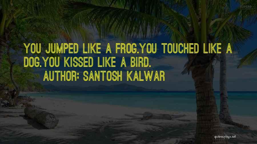 Bird Dog Quotes By Santosh Kalwar