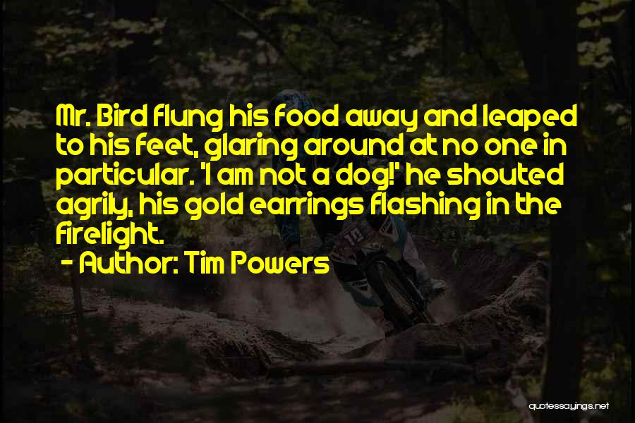 Bird Dog Quotes By Tim Powers