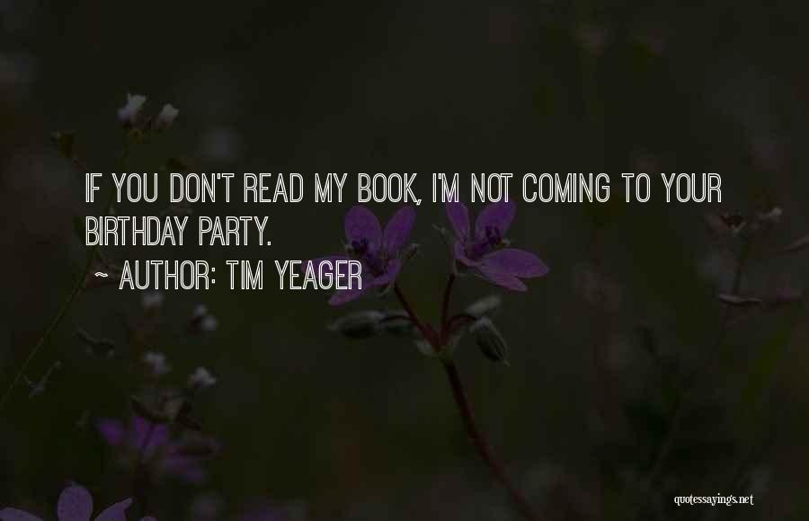 Birthday Coming Soon Quotes By Tim Yeager