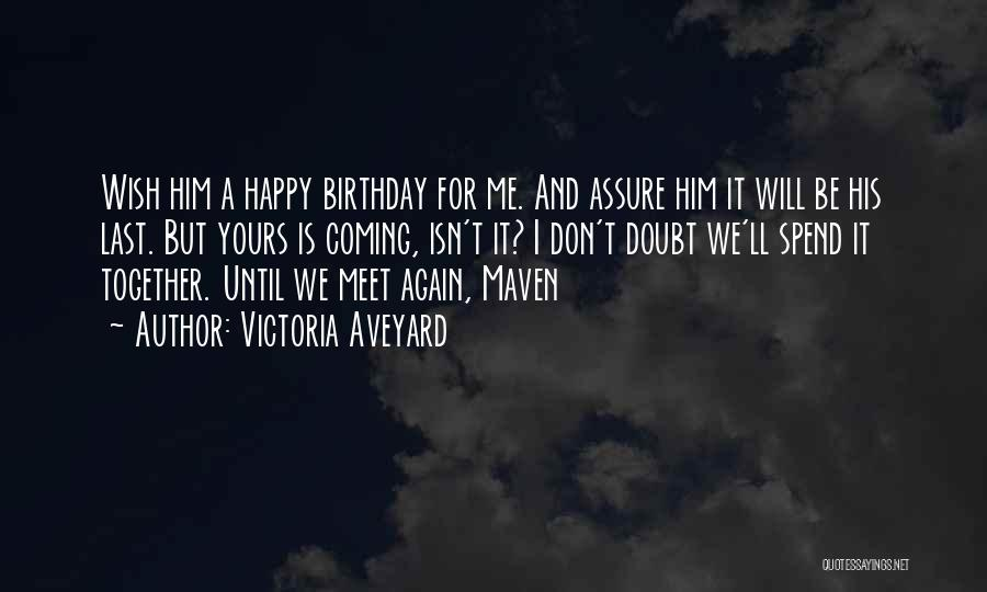 Birthday Coming Soon Quotes By Victoria Aveyard