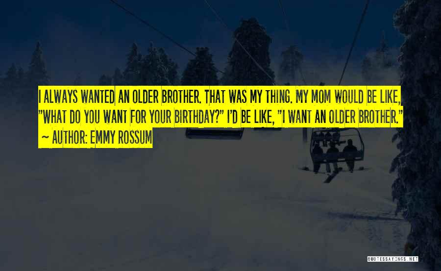 Birthday For Brother Quotes By Emmy Rossum