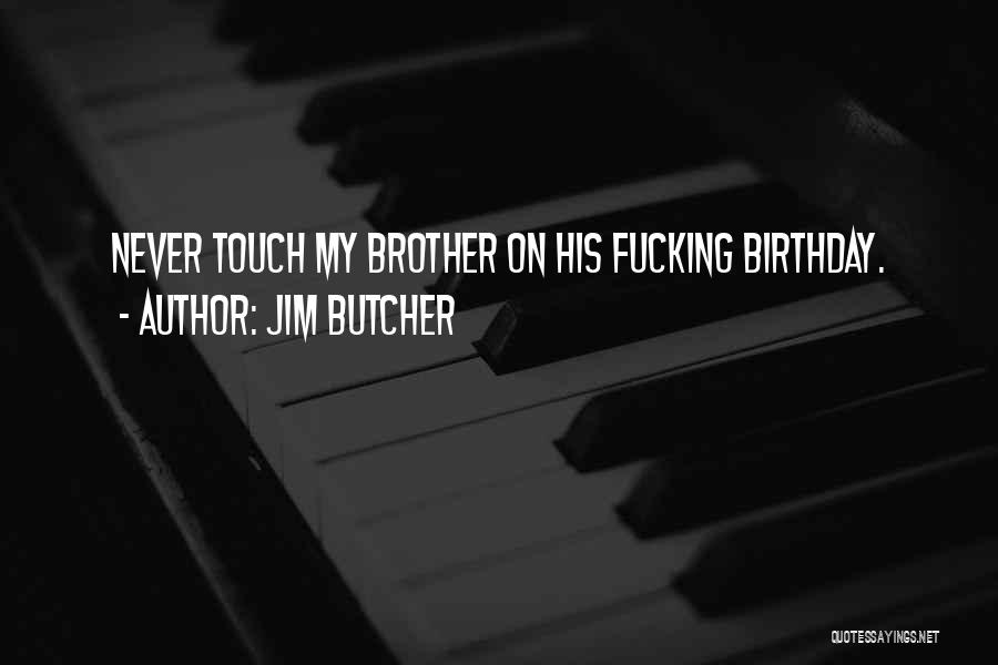 Birthday For Brother Quotes By Jim Butcher
