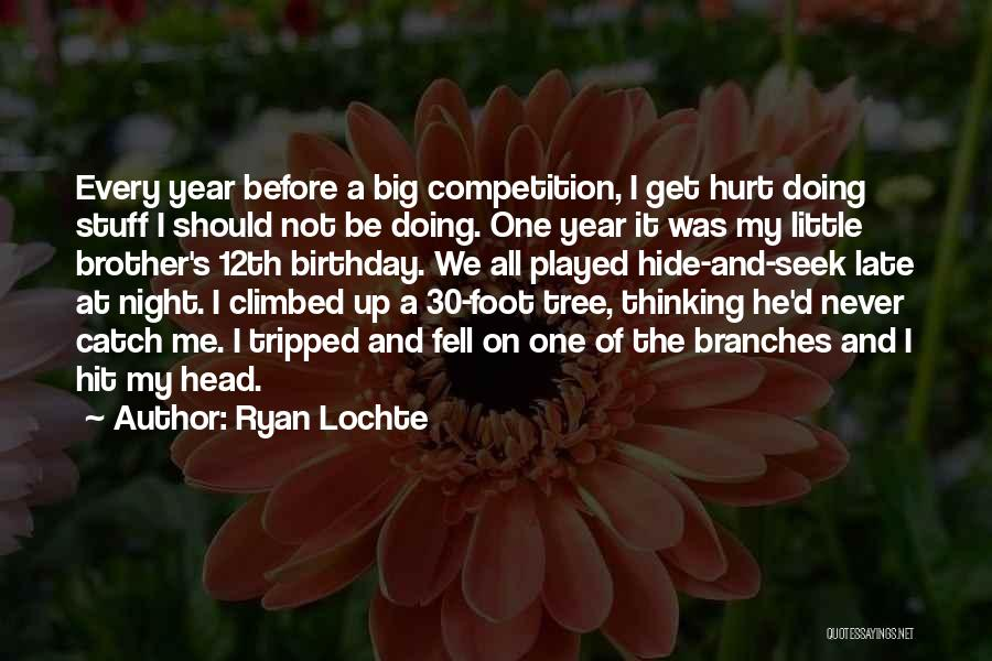 Birthday For Brother Quotes By Ryan Lochte