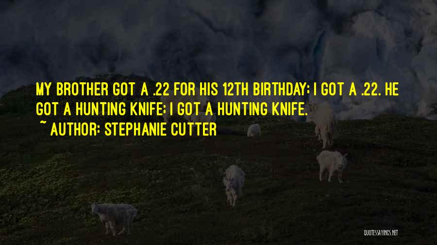 Birthday For Brother Quotes By Stephanie Cutter