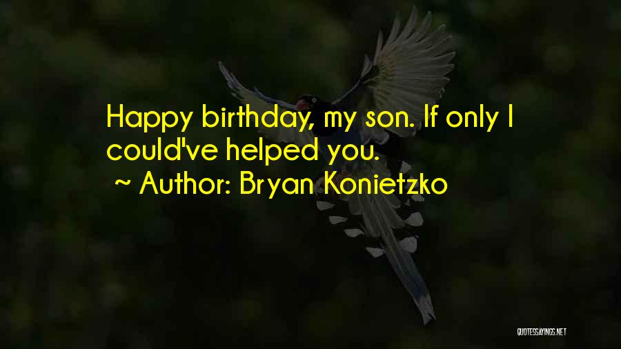Birthday For My Son Quotes By Bryan Konietzko