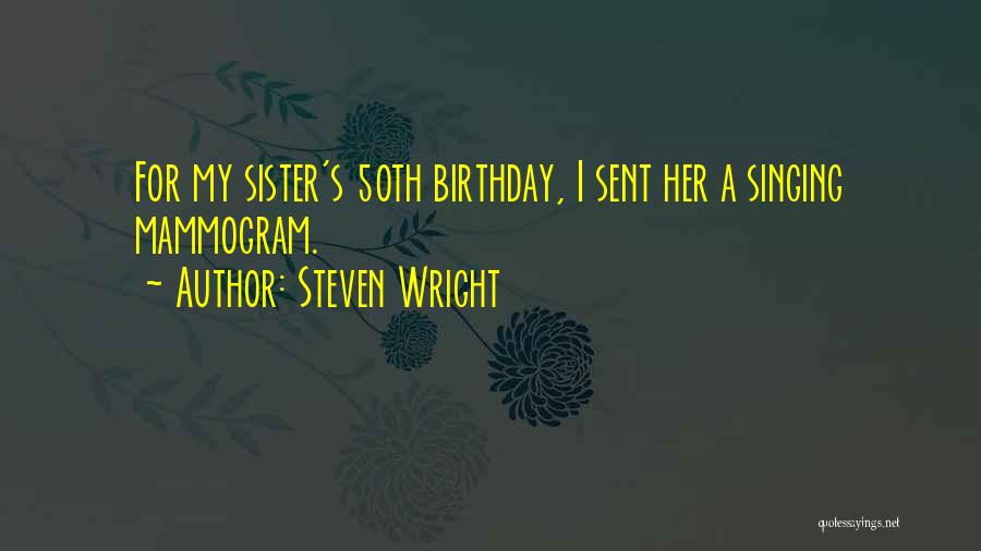 Birthday For Sister Quotes By Steven Wright
