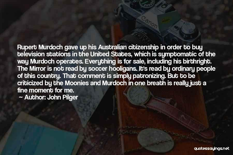 Birthright Citizenship Quotes By John Pilger