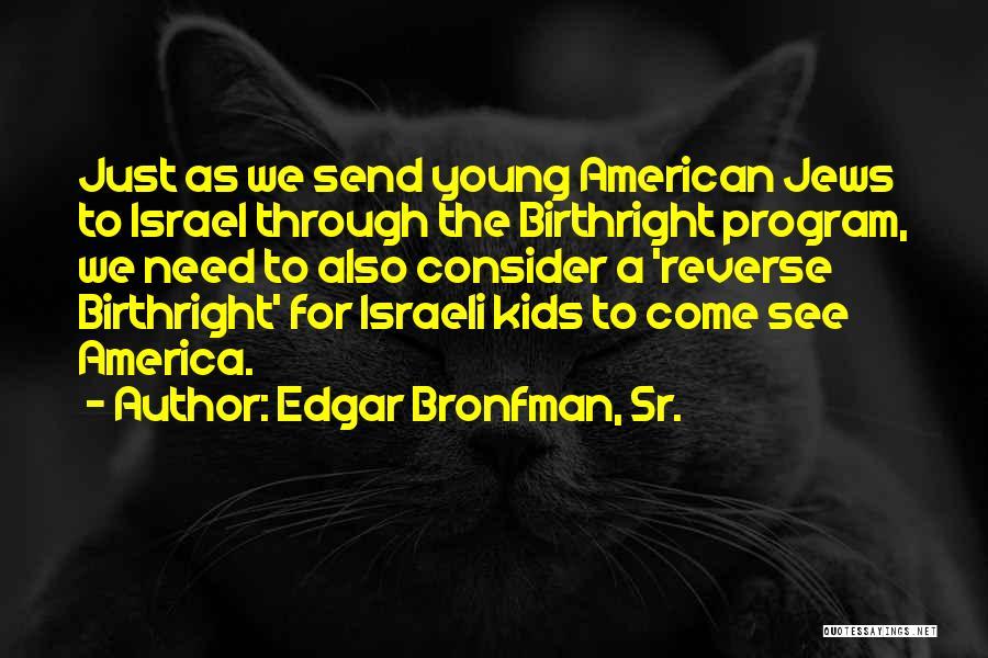 Birthright Quotes By Edgar Bronfman, Sr.