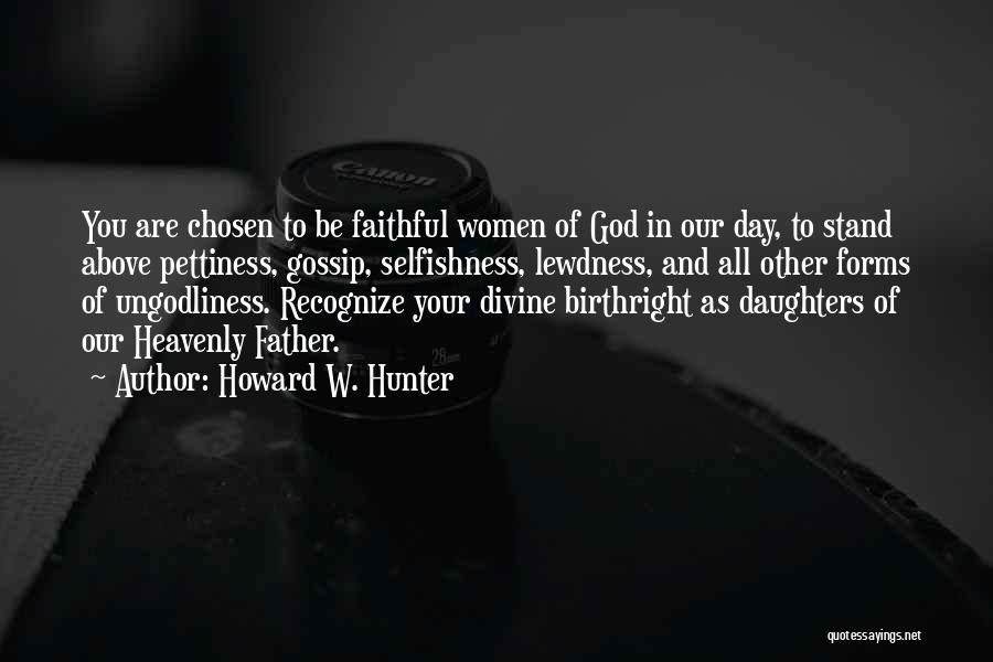 Birthright Quotes By Howard W. Hunter