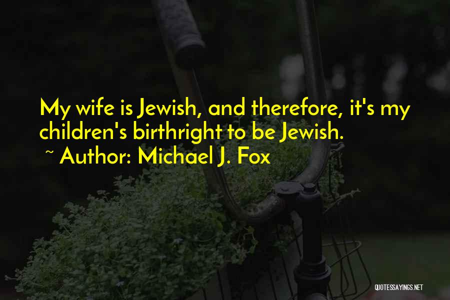 Birthright Quotes By Michael J. Fox