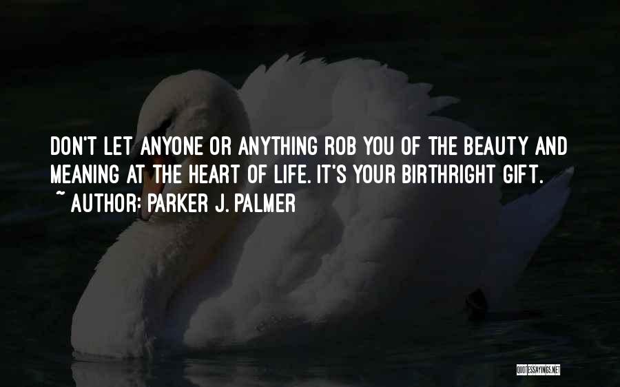 Birthright Quotes By Parker J. Palmer