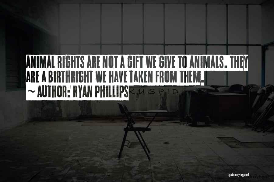 Birthright Quotes By Ryan Phillips