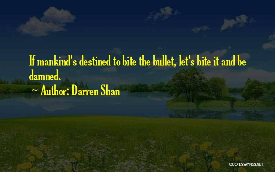 Bite The Bullet Quotes By Darren Shan