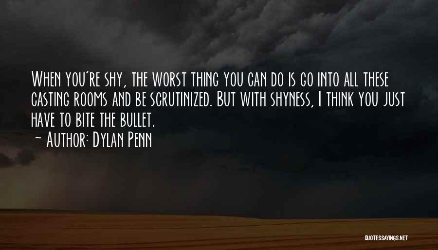 Bite The Bullet Quotes By Dylan Penn