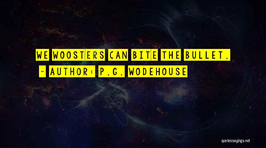 Bite The Bullet Quotes By P.G. Wodehouse
