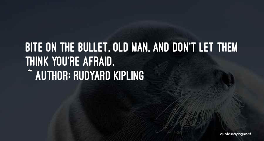Bite The Bullet Quotes By Rudyard Kipling