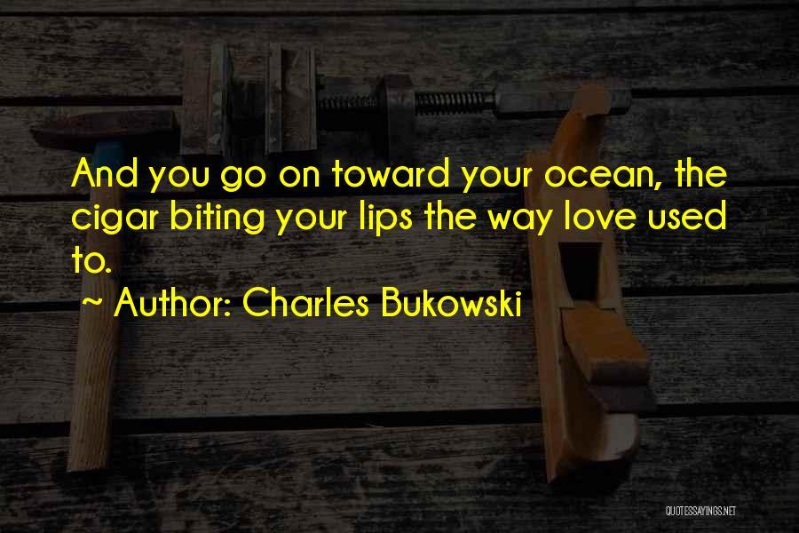 Biting Lips Quotes By Charles Bukowski