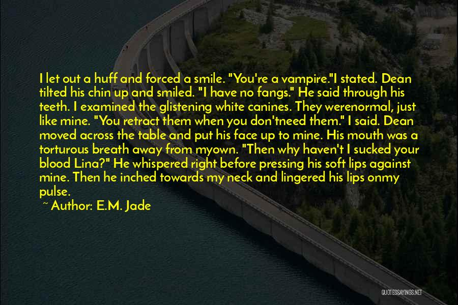 Biting Lips Quotes By E.M. Jade