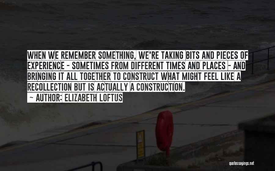 Bits Quotes By Elizabeth Loftus