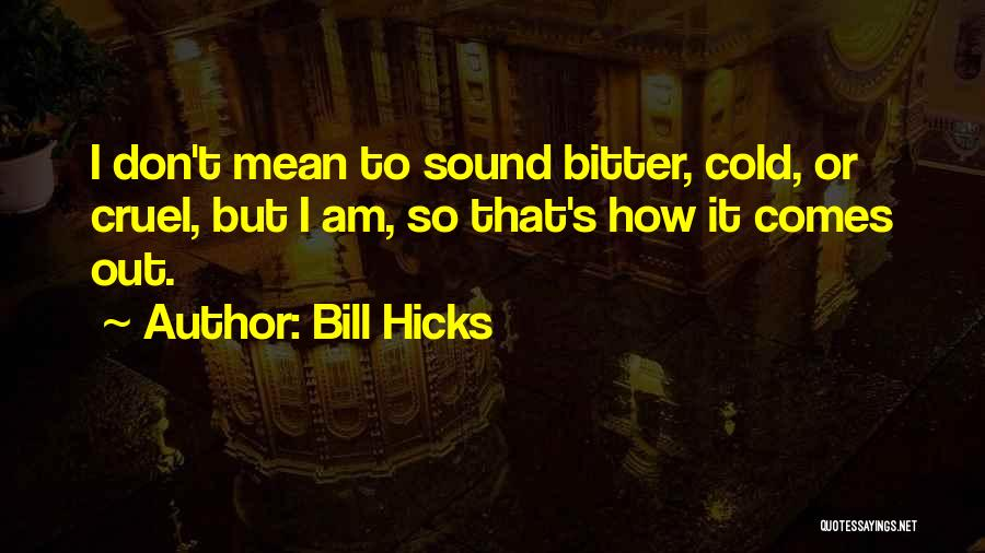 Bitter Cold Quotes By Bill Hicks