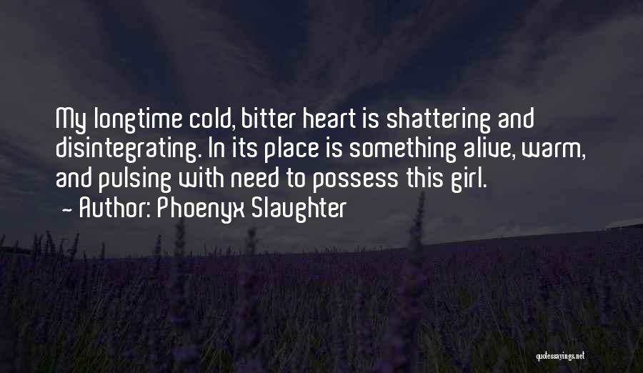 Bitter Cold Quotes By Phoenyx Slaughter