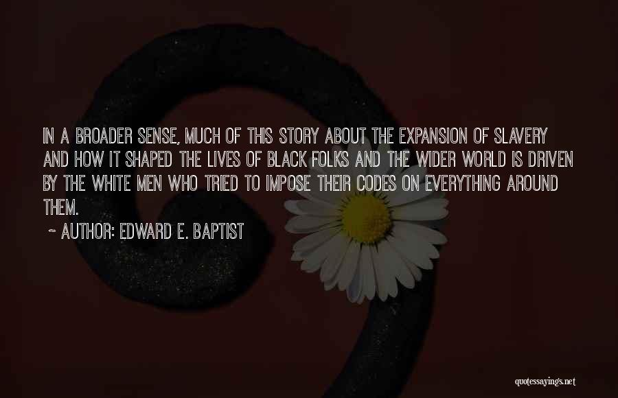Black Codes Quotes By Edward E. Baptist