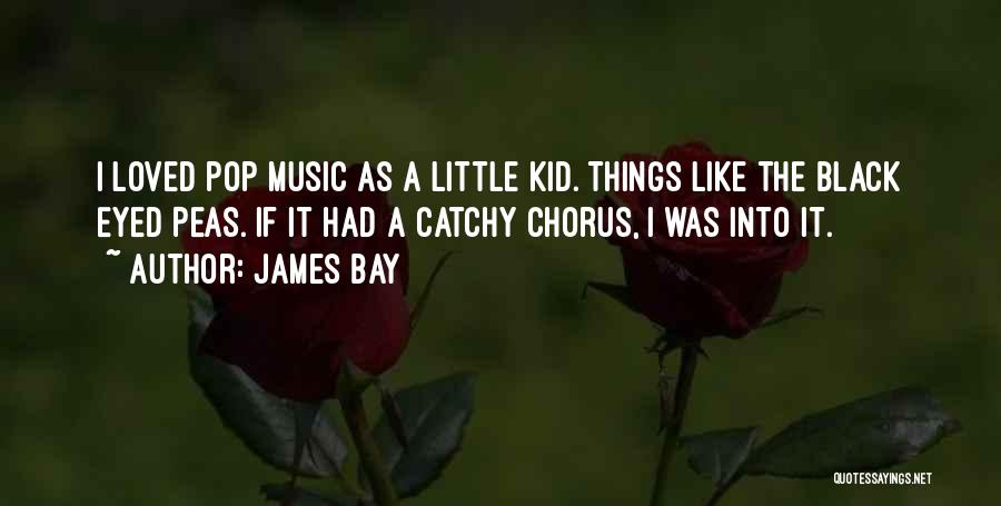 Black Eyed Please Quotes By James Bay