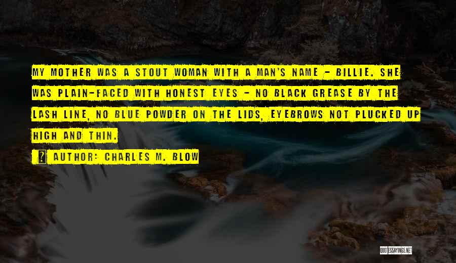 Black Eyes Quotes By Charles M. Blow
