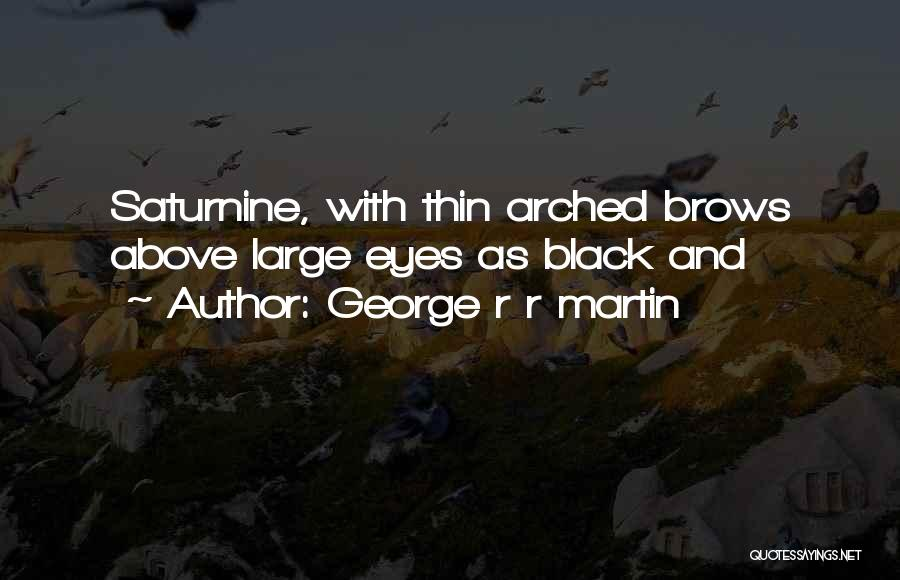 Black Eyes Quotes By George R R Martin