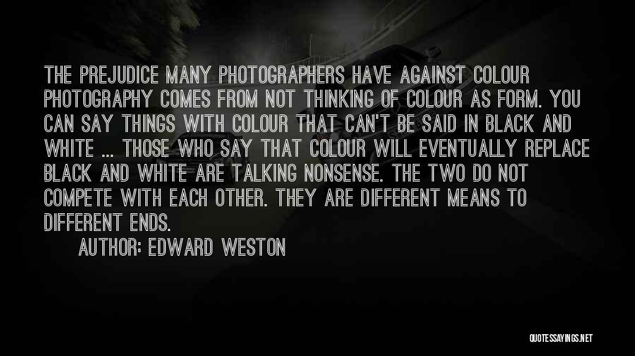 Black n white photography quotes by edward weston