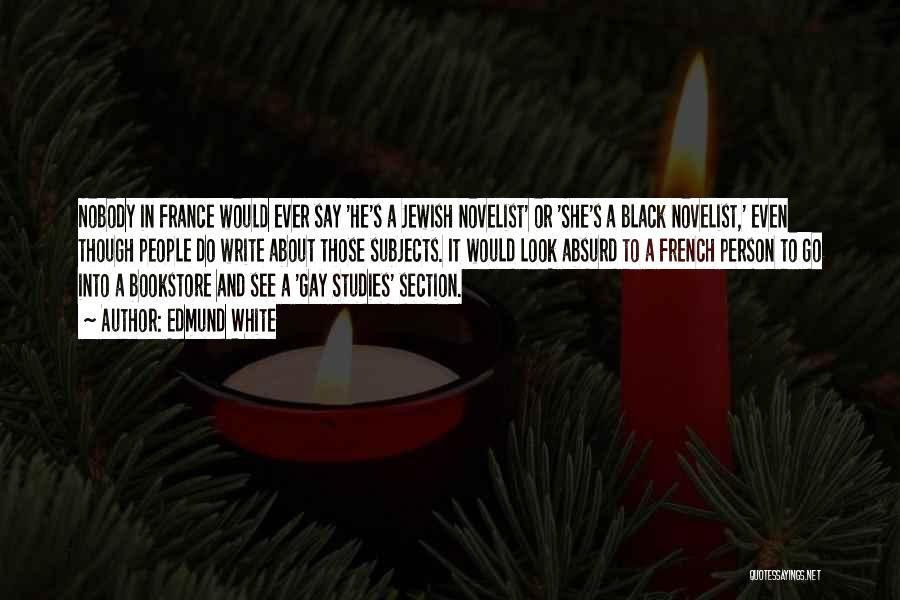 Black Studies Quotes By Edmund White