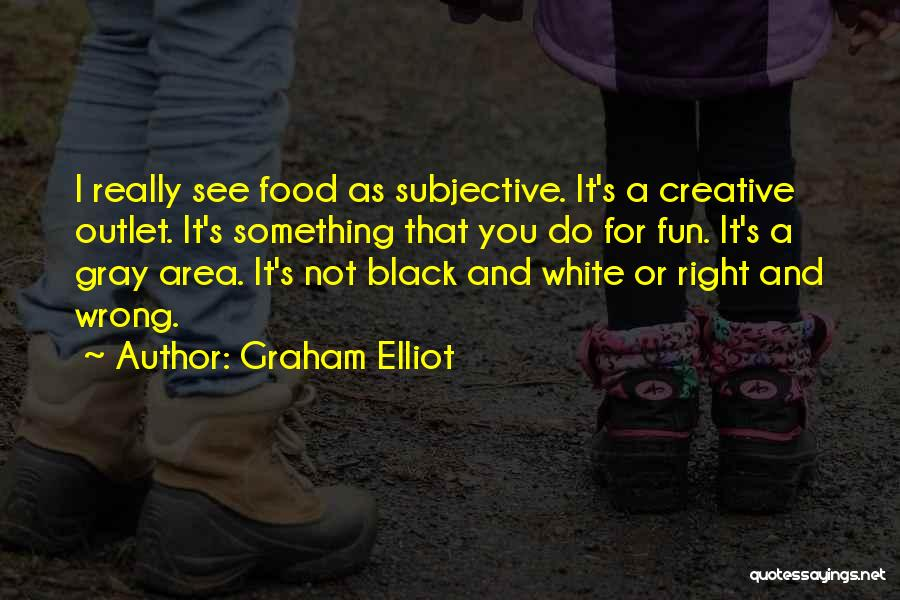 Black White And Gray Quotes By Graham Elliot