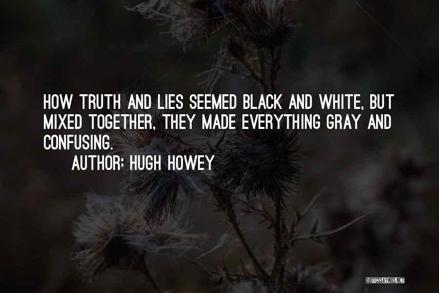 Black White And Gray Quotes By Hugh Howey