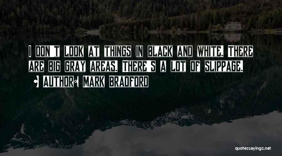 Black White And Gray Quotes By Mark Bradford