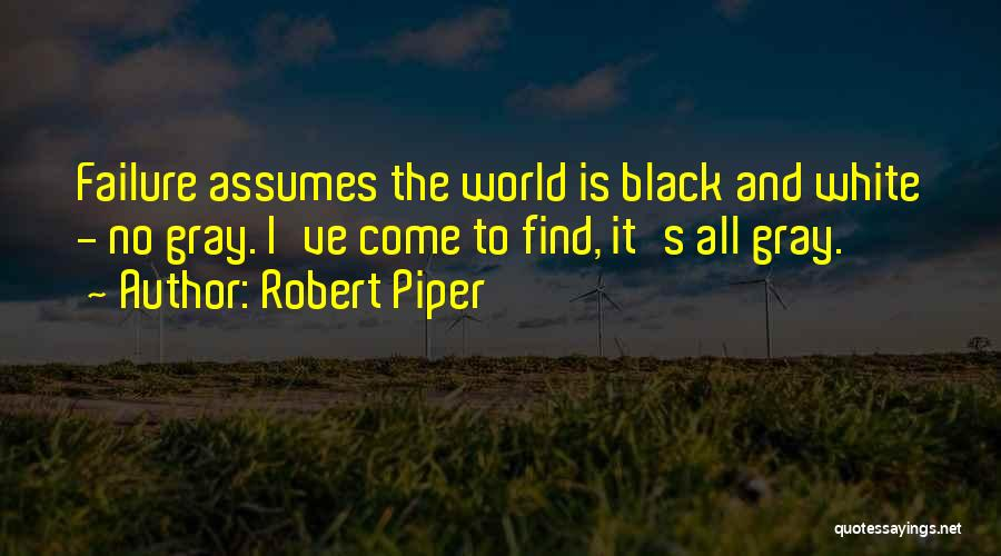 Black White And Gray Quotes By Robert Piper