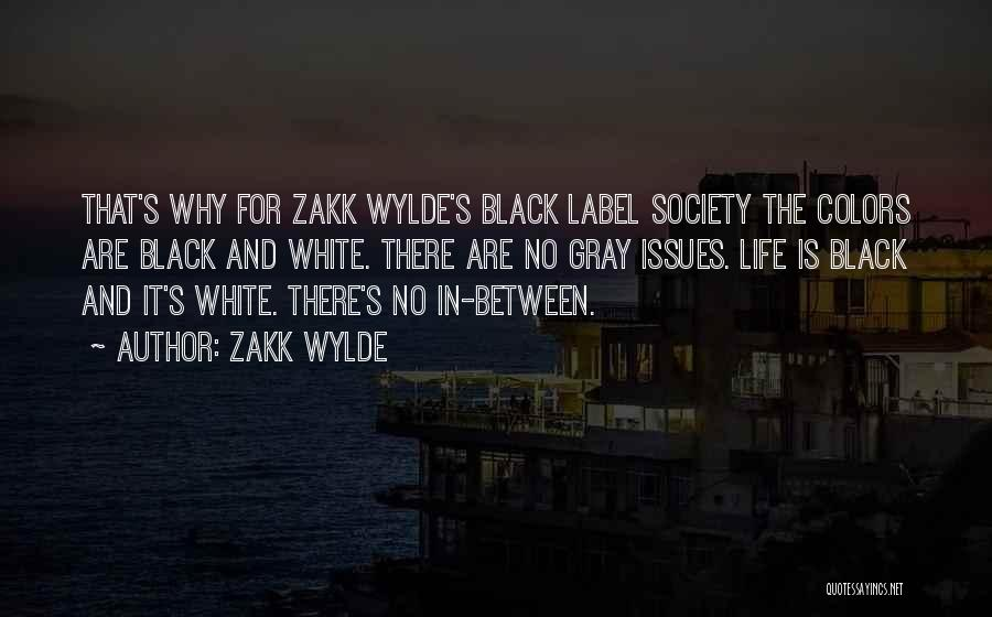 Black White And Gray Quotes By Zakk Wylde