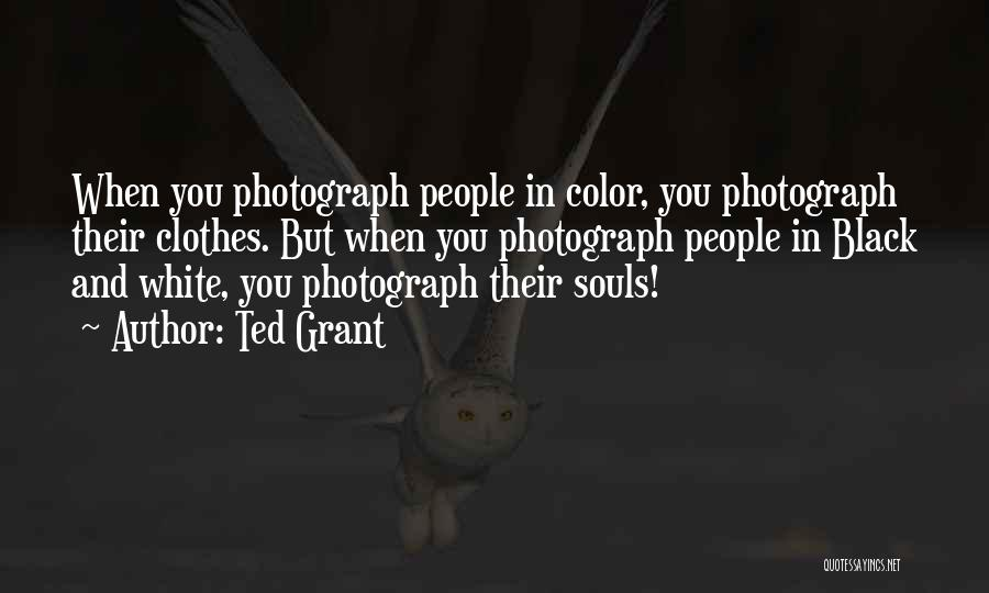 Black white photography quotes by ted grant