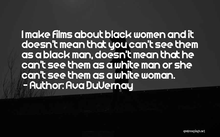 Black Woman White Man Quotes By Ava DuVernay