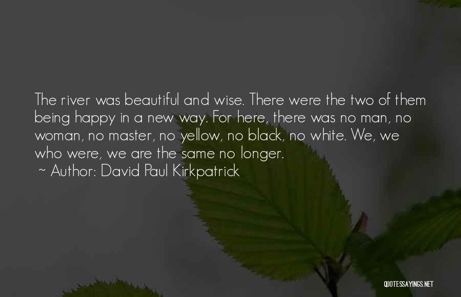 Black Woman White Man Quotes By David Paul Kirkpatrick