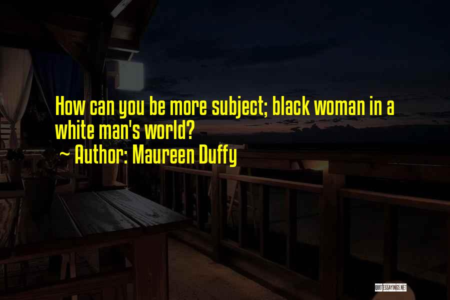 Black Woman White Man Quotes By Maureen Duffy