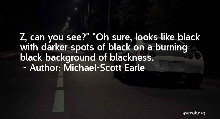 Blackness Quotes By Michael-Scott Earle