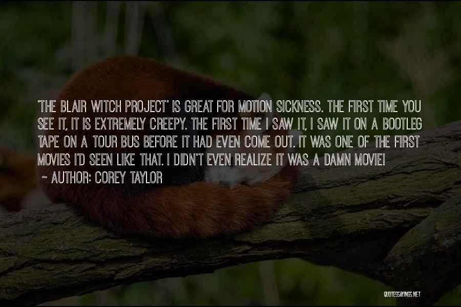 Blair Witch Project Quotes By Corey Taylor