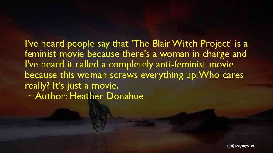 Blair Witch Project Quotes By Heather Donahue