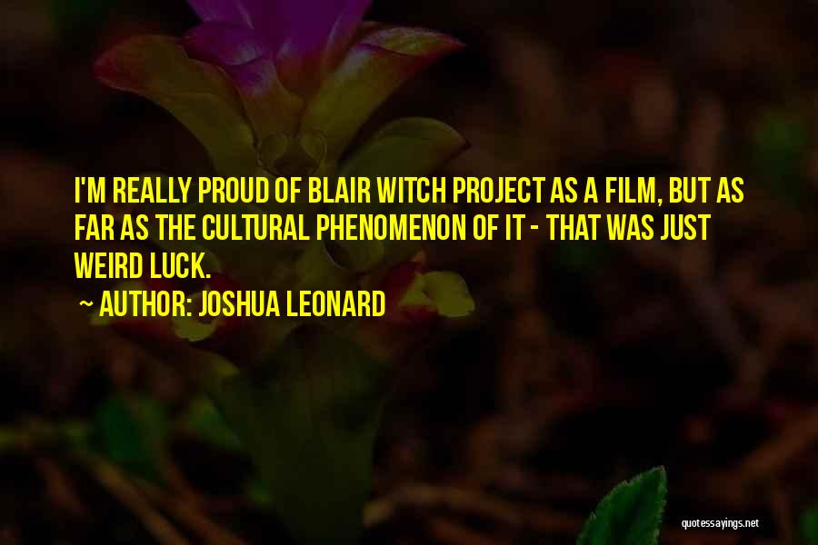 Blair Witch Project Quotes By Joshua Leonard