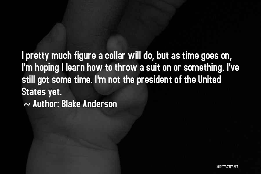 Blake Anderson Quotes 2123374