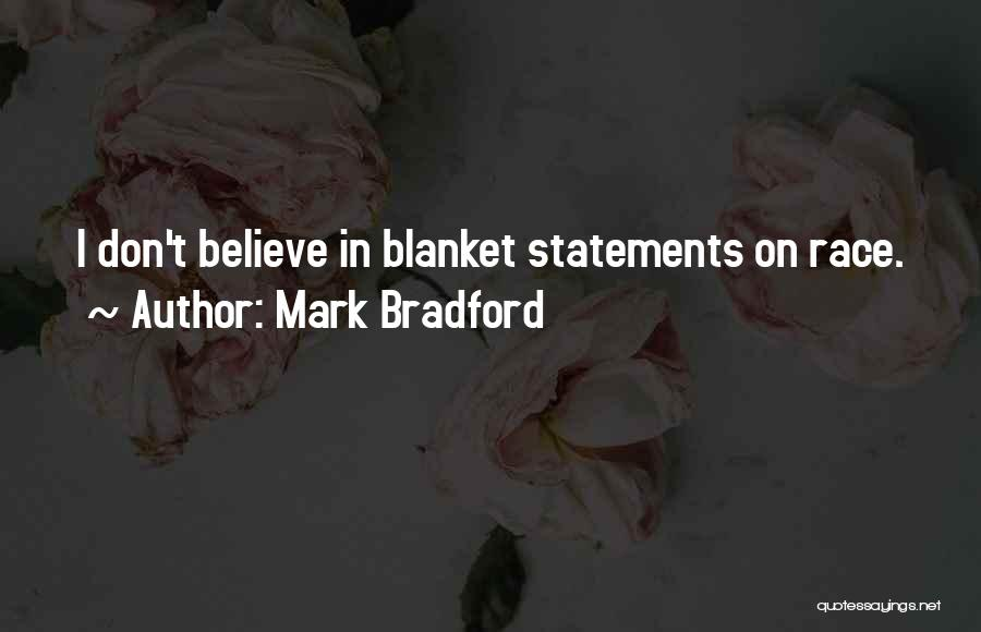 Blanket Statements Quotes By Mark Bradford