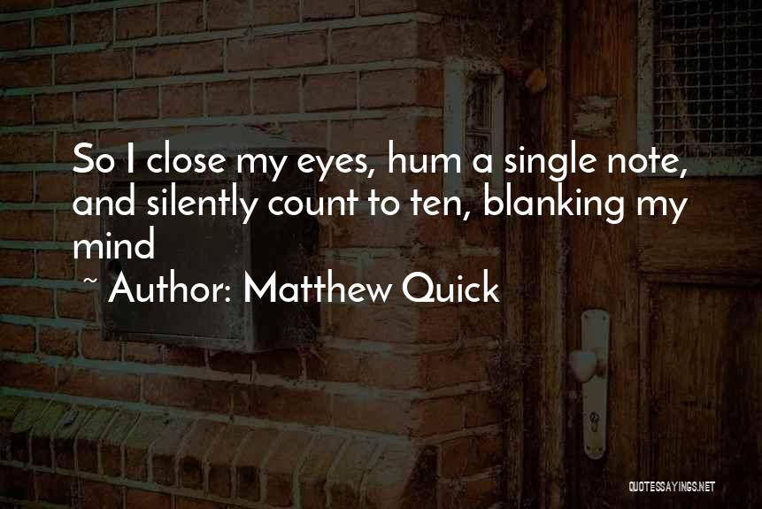 Blanking Me Quotes By Matthew Quick