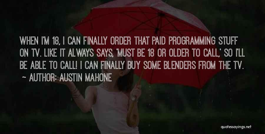 Blenders Quotes By Austin Mahone