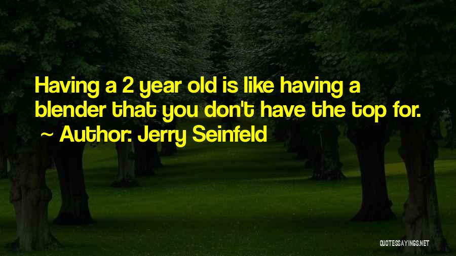 Blenders Quotes By Jerry Seinfeld